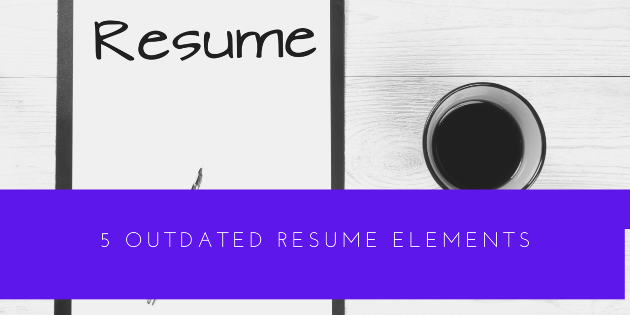5 Outdated Resume Elements
