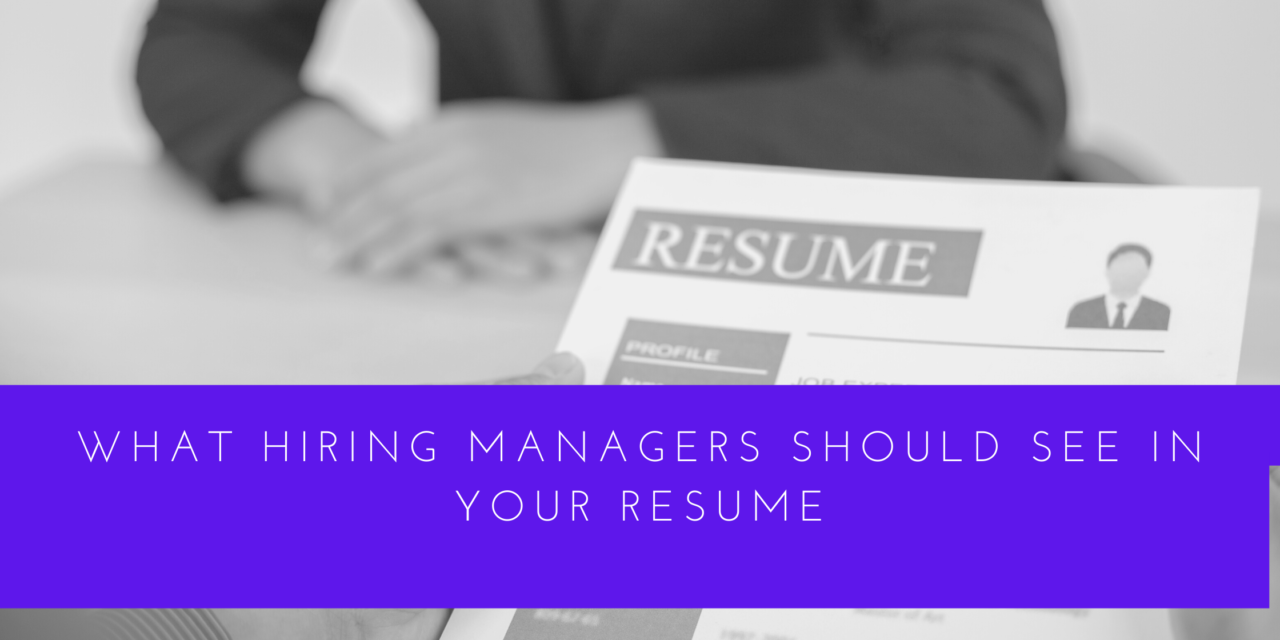 What Hiring Managers Should See In Your Resume